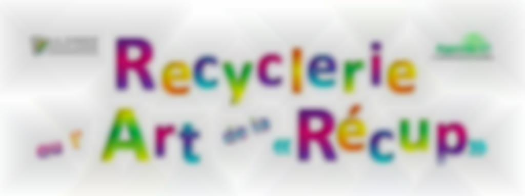 Recyclerie ou l'art de la récup'